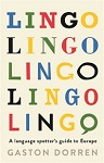 Lingo, A Language Spotter's Guide to Europe, Gaston Dorren